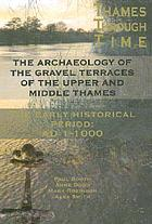 The Thames through time : the archaeology of the gravel terraces of the upper and middle Thames : the early historical period, AD 1-1000