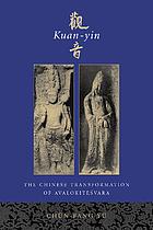Kuan-yin the Chinese transformation of Avalokiteśvara