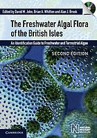 The freshwater algal flora of the British Isles : an identification guide to freshwater and terrestrial algae
