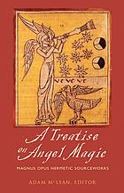 A treatise on angel magic : magnum opus hermetic sourceworks