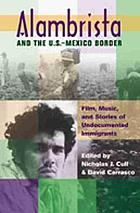 Alambrista and the U.S.-Mexico border : film, music, and stories of undocumented immigrants