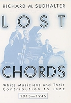 Lost chords : white musicians and their contribution to jazz, 1915-1945