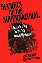 Secrets of the supernatural : investigating the world's occult mysteries