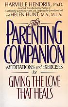 The parenting companion : meditations and exercises for giving the love that heals