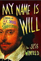 My name is Will : a novel of sex, drugs, and Shakespeare
