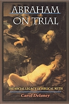 Abraham on trial : the social legacy of biblical myth