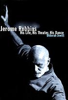 Jerome Robbins : his life, his theater, his dance