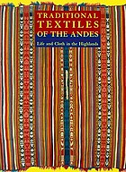 Traditional textiles of the Andes : life and cloth in the highlands : the Jeffrey Appleby collection of Andean textiles