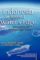 Indonesia beyond the water's edge : managing an archipelagic state