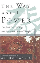 The way and its power; a study of the Tao tê ching and its place in Chinese thought