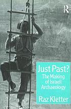 Just past? : the making of Israeli archaeology