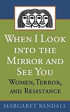 When I look into the mirror and see you : women, terror, and resistance