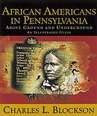 African Americans in Pennsylvania : above ground and underground : an illustrated guide