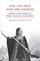 Sex, the self, and the sacred : women in the cinema of Pier Paolo Pasolini