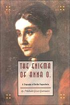 The enigma of Anna O. : a biography of Bertha Pappenheim