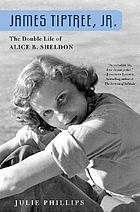 James Tiptree, Jr. : the double life of Alice B. Sheldon