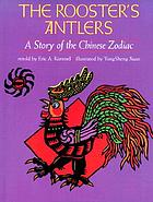 The rooster's antlers : a story of the Chinese zodiac