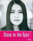 Close to the eyes : the portraits of Xiao Hui Wang