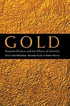 Gold : forgotten histories and lost objects of Australia