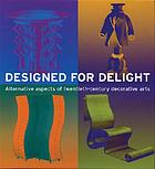 Designed for delight : alternative aspects of twentieth-century decorative arts