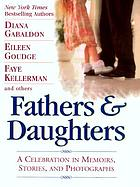 Fathers & daughters : a celebration in memoirs, stories, and photographs