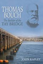 Thomas Bouch : the builder of the Tay Bridge