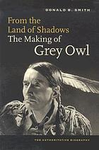 From the land of shadows : the making of Grey Owl