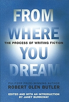 From where you dream : the process of writing fiction / Robert Olen Butler ; edited, with an introduction by Janet Burroway
