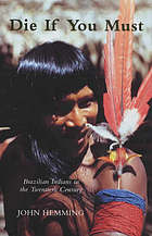Die if you must : Brazilian Indians in the twentieth century