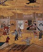Turning point : Oribe and the arts of sixteenth-century Japan