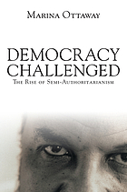 Democracy challenged : the rise of semi-authoritarianism