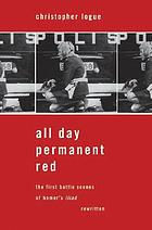 All day permanent red : the first battle scenes of Homer's Iliad rewritten