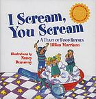 I scream, you scream : a feast of food rhymes