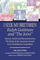 "I seek my brethren Ralph Goldman and ""The Joint"" : the work of the American Jewish Joint Distribution Committee"
