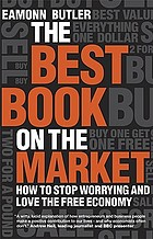 The best book on the market : how to stop worrying and love the free economy