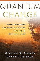 Quantum change : when epiphanies and sudden insights transform ordinary lives