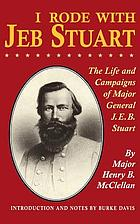 I rode with Jeb Stuart : the life and campaigns of Major General J.E.B. Stuart
