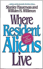 Where resident aliens live : exercises for Christian practice