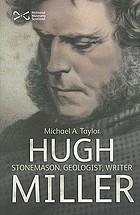 Hugh Miller : stonemason, geologist, writer