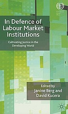 In defence of labour market institutions : cultivating justice in the developing world