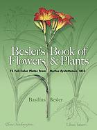 Besler's book of flowers & plants : 73 full-color plates from Hortus Eystettensis, 1613