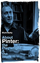 About Pinter : the playwright and the work