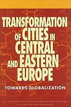 Transformation of cities in Central and Eastern Europe : towards globalization