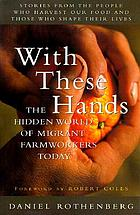 With these hands : the hidden world of migrant farmworkers today