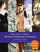 Riches, rivals & radicals : 100 years of museums in America