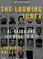 The looming tower al-Qaeda and the road to 9/11