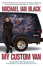 My custom van : and 50 other mind-blowing essays that you blow your mind all over your  face