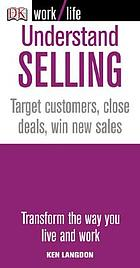 Understand selling : target customers, close deals, win new sales