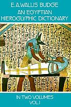 An Egyptian hieroglyphic dictionary : with an index of English words, king list, and geographical list with indexes, list of hieroglyphic characters, Coptic and Semitic alphabets, etc