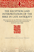 The reception and interpretation of the Bible in late antiquity : proceedings of the Montréal colloquium in honour of Charles Kannengiesser, 11-13 October 2006